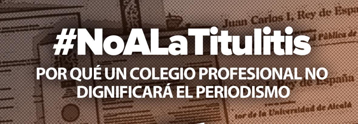 #NoALaTitulitis: por qué un colegio profesional no dignificará el periodismo