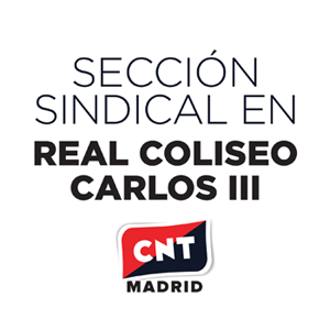 sección sindical de CNT Madrid en Real Coliseo Carlos III