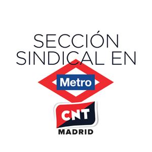 sección sindical de CNT Madrid en Metro