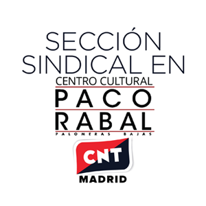 sección sindical de CNT Madrid en Paco Rabal