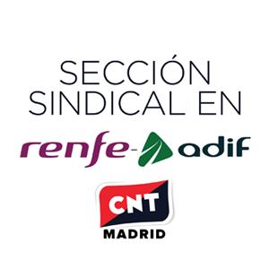 sección sindical de CNT Madrid en Renfe-Adif