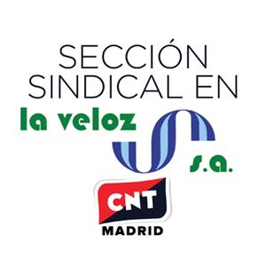 sección sindical de CNT Madrid en La Veloz
